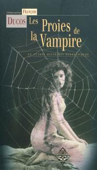 Les proies de la vampire : et autres histoires fantastiques