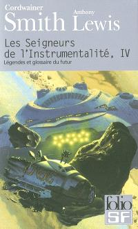 Les seigneurs de l'instrumentalité. Volume 4, Légendes et glossaire du futur. Concordance de Cordwainer Smith