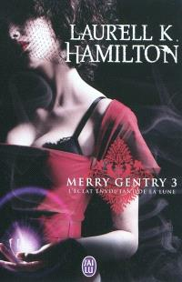 Merry Gentry. Volume 3, L'éclat envoûtant de la lune