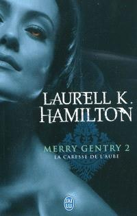 Merry Gentry. Volume 2, La caresse de l'aube