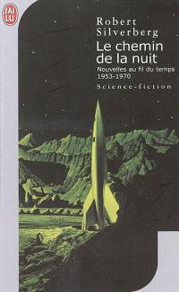 Nouvelles au fil du temps. Volume 1, Le chemin de la nuit : 1953-1970