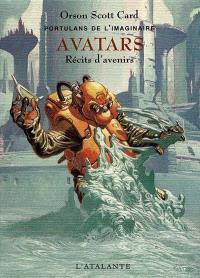 Portulans de l'imaginaire. Volume 2, Avatars : récits d'avenirs