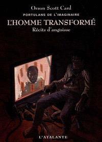 Portulans de l'imaginaire. Volume 1, L'homme transformé : récits d'angoisse
