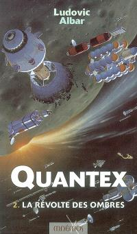 Quantex. Volume 2, La révolte des Ombres