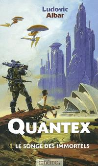 Quantex. Volume 1, Le songe des immortels