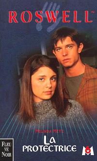 Roswell : d'après la série télévisée développée par Jason Katims. Volume 4, La protectrice