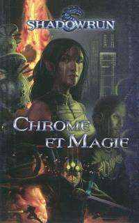 Shadowrun. Volume 1, Chrome et magie : un recueil de nouvelles dans l'univers de Shadowrun