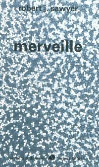 Singularité. Volume 3, Merveille
