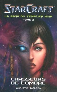 Starcraft : la saga du Templier noir. Volume 2, Chasseurs de l'ombre