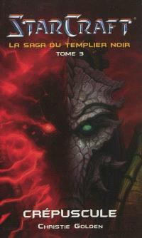 Starcraft : la saga du Templier noir. Volume 3, Crépuscule