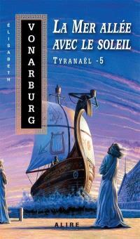 Tyranaël. Volume 5, La Mer allée avec le soleil