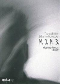 Wilderness of mirrors broken : Womb