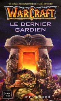 Warcraft : un roman original d'après le célèbre jeu vidéo. Volume 3, Le dernier gardien
