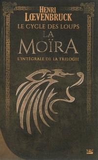 La Moïra : le cycle des loups : l'intégrale de la trilogie