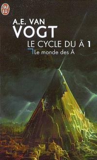 Le cycle du A. Volume 1, Le monde des A