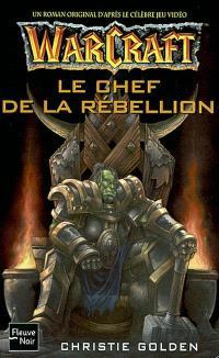 Warcraft : un roman original d'après le célèbre jeu vidéo. Volume 2, Le chef de rébellion