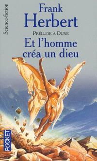 Et l'homme créa un Dieu : prélude à Dune