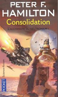 L'alchimiste du neutronium. Volume 1, Consolidation