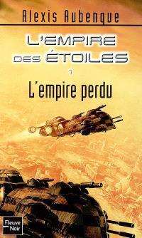 L'Empire des étoiles. Volume 1, L'empire perdu