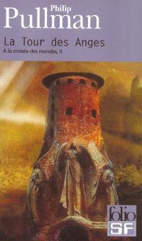 A la croisée des mondes. Volume 2, La tour des anges