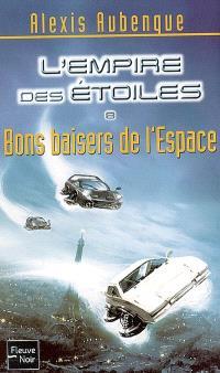 L'Empire des étoiles. Volume 8, Bons baisers de l'espace