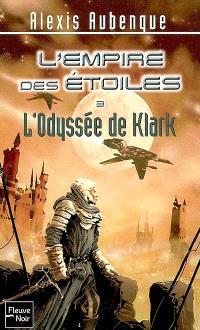 L'Empire des étoiles. Volume 3, L'odyssée de Klark