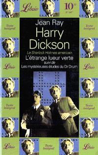 L'étrange lueur verte; Suivi de Les mystérieuses études du Dr Drum : Harry Dickson