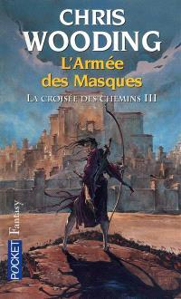 La croisée des chemins. Volume 3, L'armée des masques