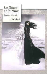 La glace et la nuit. Volume 1, Nigredo