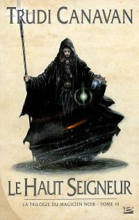 La trilogie du magicien noir. Volume 3, Le haut seigneur