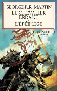Le chevalier errant; Suivi de L'épée lige : préludes au Trône de fer