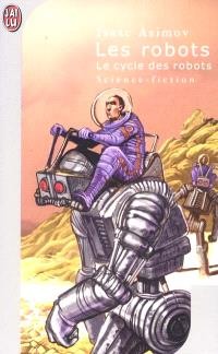 Le cycle des robots. Volume 1, Les robots