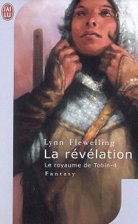 Le royaume de Tobin. Volume 4, La révélation