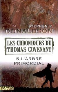 Les chroniques de Thomas Covenant. Volume 5, L'arbre primordial