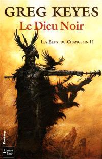 Les élus du Changelin. Volume 2, Le dieu noir
