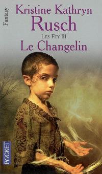 Les Fey. Volume 3, Le Changelin