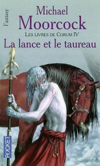 Les livres de Corum. Volume 4, La lance et le taureau