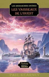 Les monarchies divines. Volume 5, Les vaisseaux de l'Ouest