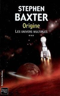 Les univers multiples. Volume 3, Origine
