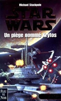 Les X-Wings. Volume 3, Un piège nommé Krytos
