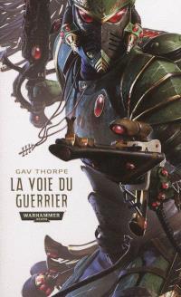 Trilogie de la voie de l'Eldar. Volume 1, La voie du guerrier