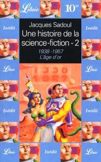 Une histoire de la science-fiction. Volume 2, 1938-1957, l'âge d'or