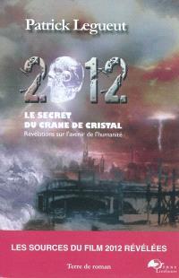 2012, le secret du crâne de cristal : révélations sur l'avenir de l'humanité