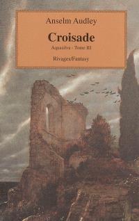 Aquasilva. Volume 3, Croisade