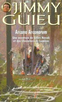 Arcana Arcanorum : une aventure de Gilles Novak et des chevaliers de lumière