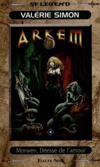 Arkem, la pierre des ténèbres. Volume 4, Morwen, déesse de l'amour