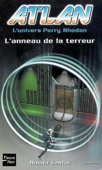 Atlan : l'univers Perry Rhodan. Volume 11, L'anneau de la terreur
