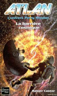 Atlan : l'univers Perry Rhodan. Volume 5, La barrière cosmique