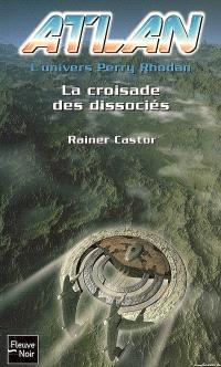Atlan : l'univers Perry Rhodan. Volume 12, La croisade des dissociés
