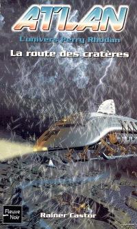 Atlan : l'univers Perry Rhodan. Volume 7, La route des cratères